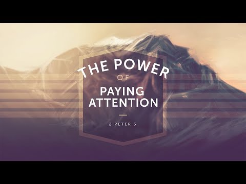 The Power Of Paying Attention Part 3 (2 Peter 3)