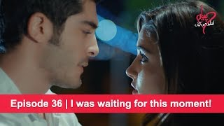 Pyaar Lafzon Mein Kahan Episode 36 | I was waiting for this moment!