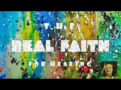 The Real Faith For Healing by Kathryn Kuhlman