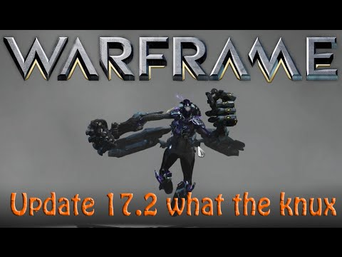 Warframe - Update 17.2.0: what the knux?