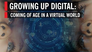 Growing Up Digital: Life in A World of Networks and Screens