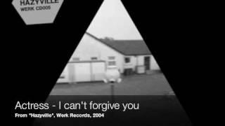 Actress - I can't forgive you