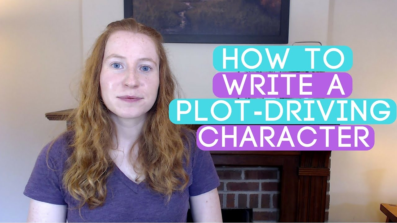 How To Write A Main Character Who Drives The Plot Youtube