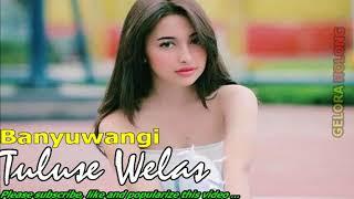 Lagu Pop Jawa Timuran  Banyuwangi Tuluse Welas