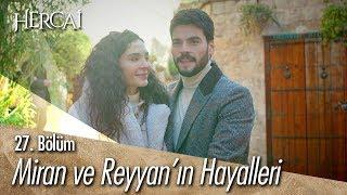 Miran ve Reyyan'ın hayalleri...- Hercai 27. Bölüm
