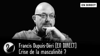 Crise de la masculinité ? Francis Dupuis-Déri [EN DIRECT]