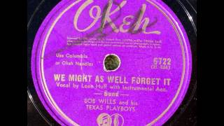 Bob Wills & His Texas Playboys. We Might As Well Forget It (Okeh 6722, 1942)