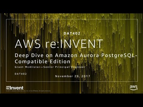 AWS re:Invent 2017: Deep Dive on the Amazon Aurora PostgreSQL-compatible  Edition (DAT402)