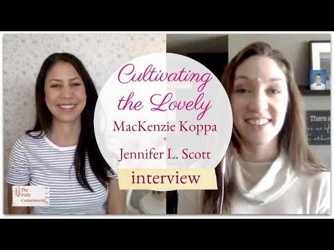 Cultivating the Lovely | MacKenzie Koppa + Jennifer L. Scott Interview