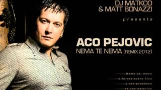 Video Aco Pejovic - Nema te nema (Dj Matkoo & Matt Bonazzi 2012 Remix) download MP3, 3GP, MP4, WEBM, AVI, FLV Juni 2018