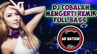Download Lagu DJ Cobalah Mengerti Remix FULL BASS 2019 - |•Nofin Natio•| mp3