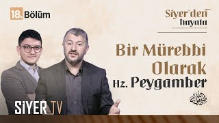Bir Mürebbi Olarak Hz. Peygamber (sas)   Siyer'den Hayata 18. Bölüm