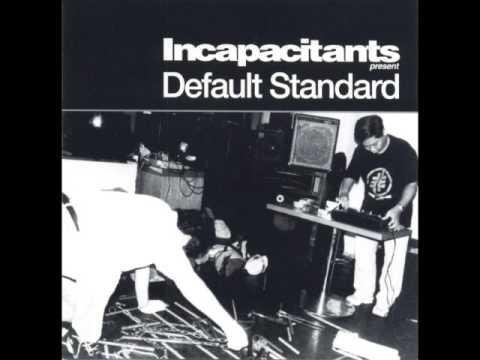 Incapacitants - Default Standard (Full Album)