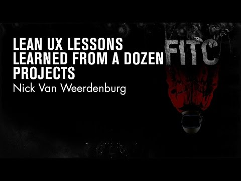 Nick Van Weerdenburg - Lean UX Lessons Learned from One Dozen Projects