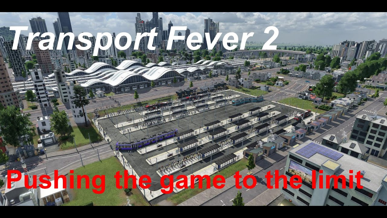 Transport Fever 2 - Pushing the Game to the limit