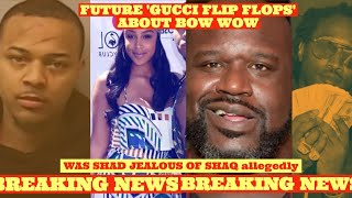 Future 'Gucci Flip FLops' Talking about Bow Wow also Bow Allegedly Jealous of Shaq and Leslie Holden