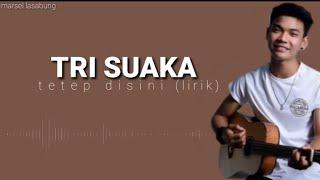 Download TRI SUAKA- tetap disini ( lirik)