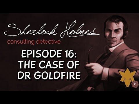 The Case of Doctor Goldfire | FOXHOUND plays Sherlock Holmes Consulting Detective - EP16