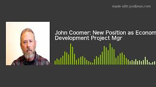 John Coomer: New Position as Economic Development Project Mgr