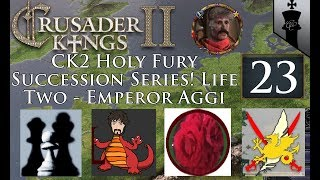 CK2 Holy Fury Succession Series! Life one - Emperor Aggi - Part 23