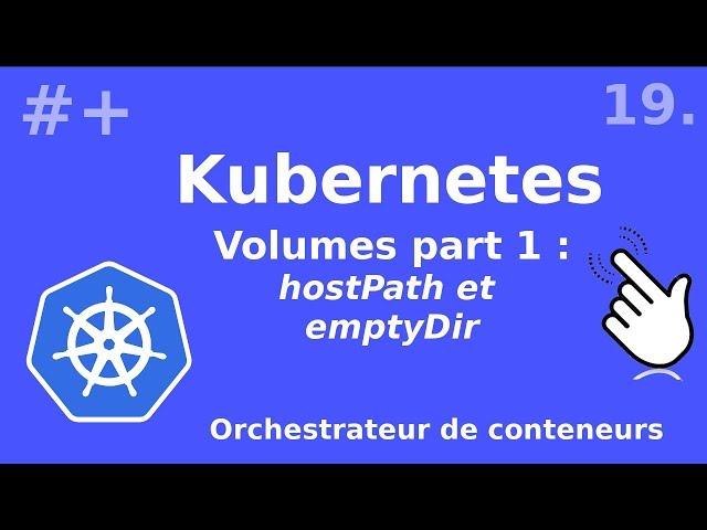 Kubernetes - 19.Volumes : principes, hostPath et emptyDir