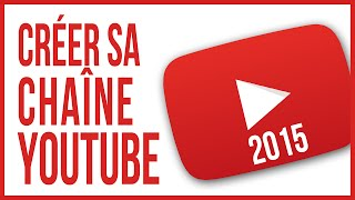 Tutoriel - Comment créer sa chaîne Youtube [2015]