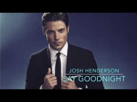 Josh Henderson- Say Goodnight