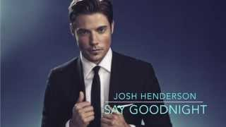 Josh Henderson- Say Goodnight