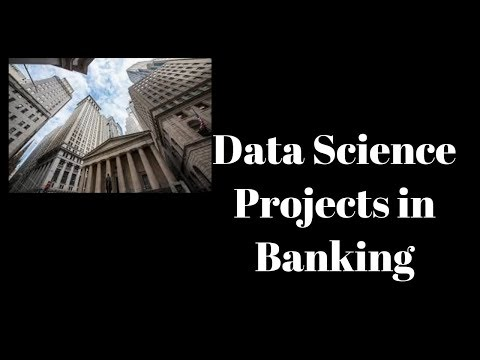 8 Data Science Projects in Banking & Finance