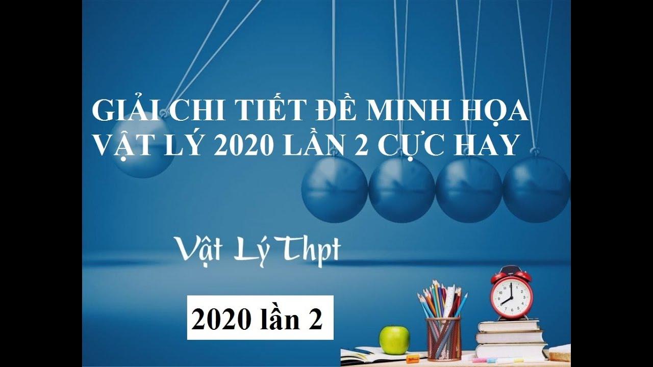 Chữa chi tiết đề Minh họa lần 2 môn Vật Lý năm 2020