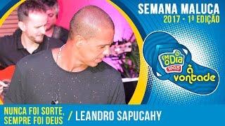 Nunca Foi Sorte, Sempre Foi Deus - Leandro Sapucahy (Semana Maluca 2017)