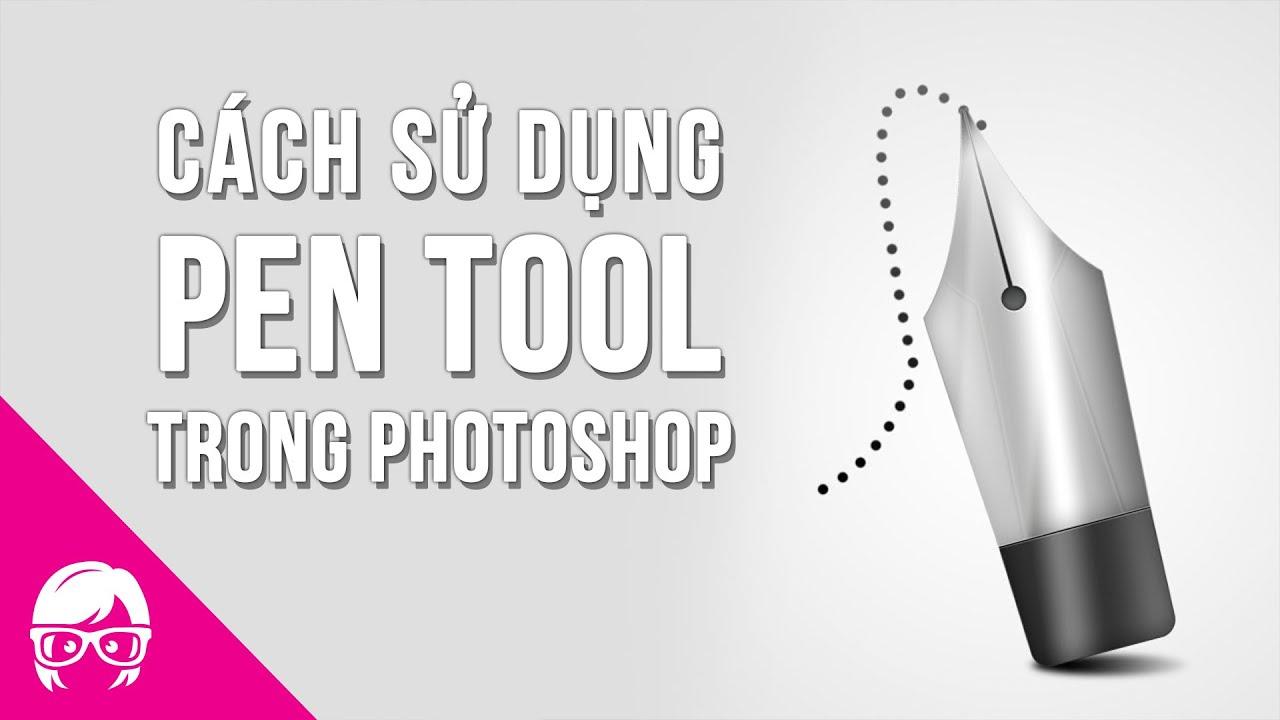 Cách Sử Dụng Pen Tool Trong Photoshop