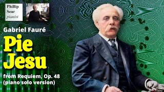 Gabriel Faure: Pie Jesu , from Requiem, Op. 48 - piano solo version