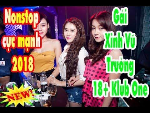 Nhạc Sàn Cực Mạnh 2018 ⭐Gái Xinh Vũ Trường 18+ Klub One ❤ Nonstop Dance Hay  Nhất 2018