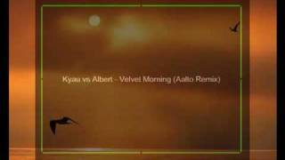 Kyau vs Albert Velvet Morning Aalto Remix