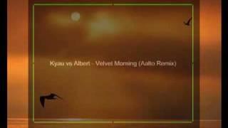 Kyau vs Albert Velvet Morning Aalto Remix