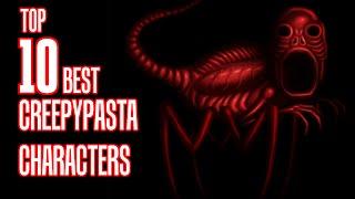 Top 10 BEST CREEPYPASTA Characters