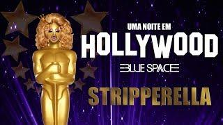 Blue Space Oficial | 23ª Uma noite em Hollywood 2018 | Stripperella  - 19.08.18