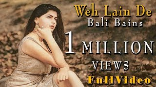 Download Weh Lain De | Balli Bains| | Full  | Latest Punjabi Songs 2017 | Brown Eyes Music MP3 song and Music Video