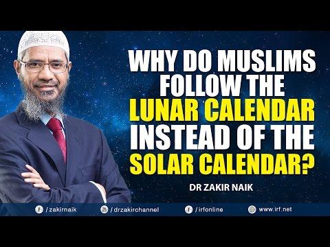 WHY DO MUSLIMS FOLLOW THE LUNAR CALENDAR INSTEAD OF THE SOLAR CALENDAR? - DR ZAKIR NAIK