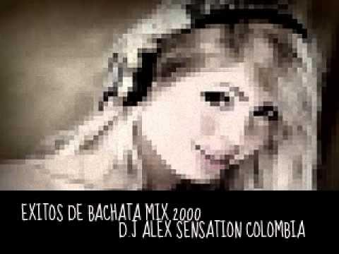 EXITOS DE BACHATA MIX 2000 D.J ALEX SENSATION COLOMBIA