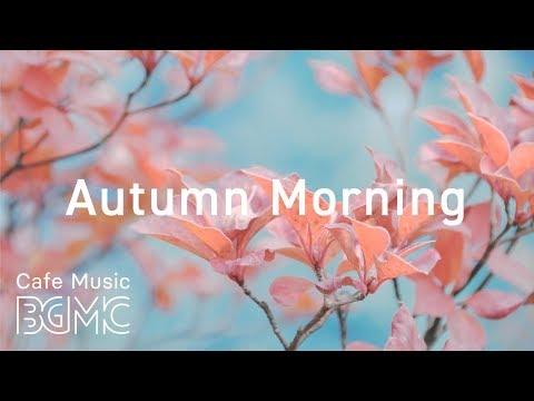 🍁Autumn Morning Café  - Relaxing Jazz & Bossa Nova  for Work Study Relax