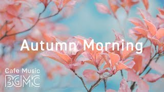 Autumn Morning Caf Music - Relaxing Jazz & Bossa Nova Music for Work, Study, Relax