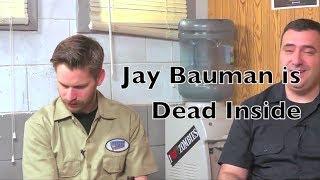 Jay Bauman is Dead Inside