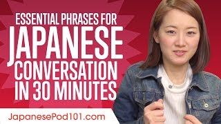 Learn essential phrases you need for great conversation in Japanese...