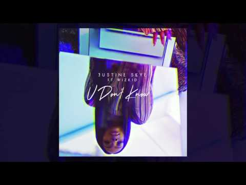 Justine Skye - U Don't Know (Feat. Wizkid) (Audio)