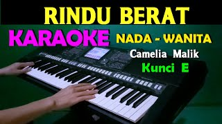 RINDU  BERAT - Camelia Malik | KARAOKE Nada Wanita, HD