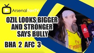 Ozil Looks Bigger and Stronger says Bully - Brighton 2 Arsenal 3