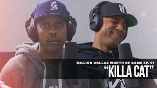 "Million Dollaz Worth of Game Episode 91: ""Killa Cat"""