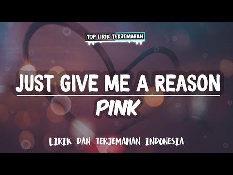 Just Give Me A Reason - Pink ( Lirik Terjemahan Indonesia ) 🎤